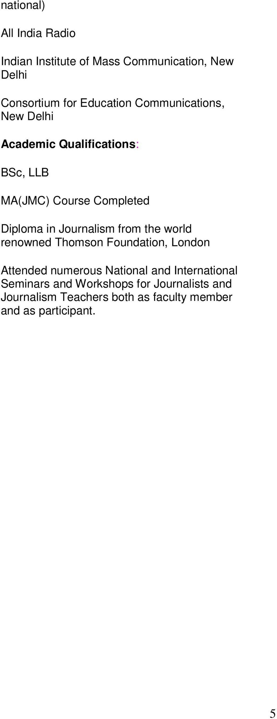 Journalism from the world renowned Thomson Foundation, London Attended numerous National and