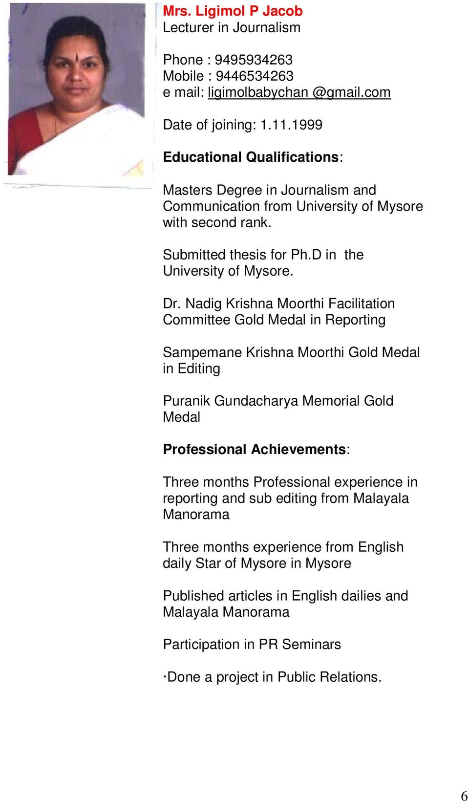 Nadig Krishna Moorthi Facilitation Committee Gold Medal in Reporting Sampemane Krishna Moorthi Gold Medal in Editing Puranik Gundacharya Memorial Gold Medal Professional Achievements: Three months