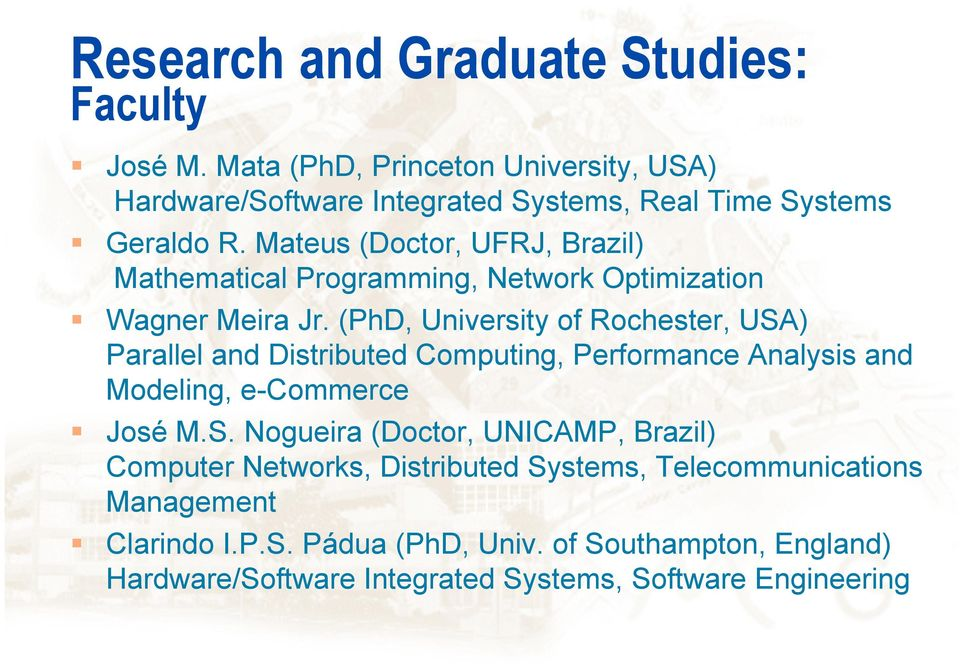Mateus (Doctor, UFRJ, Brazil) Mathematical Programming, Network Optimization Wagner Meira Jr.