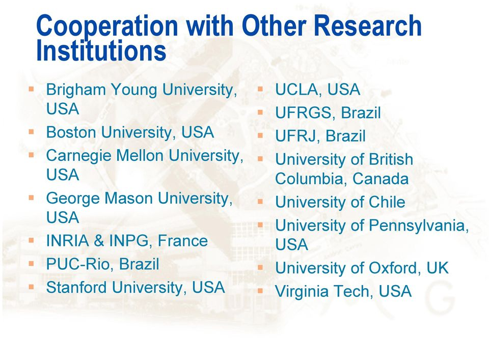 Stanford University, USA UCLA, USA UFRGS, Brazil UFRJ, Brazil University of British Columbia,