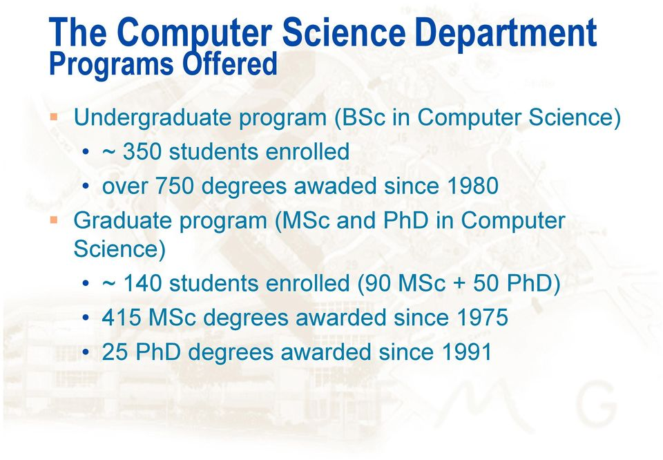Graduate program (MSc and PhD in Computer Science) ~ 140 students enrolled (90