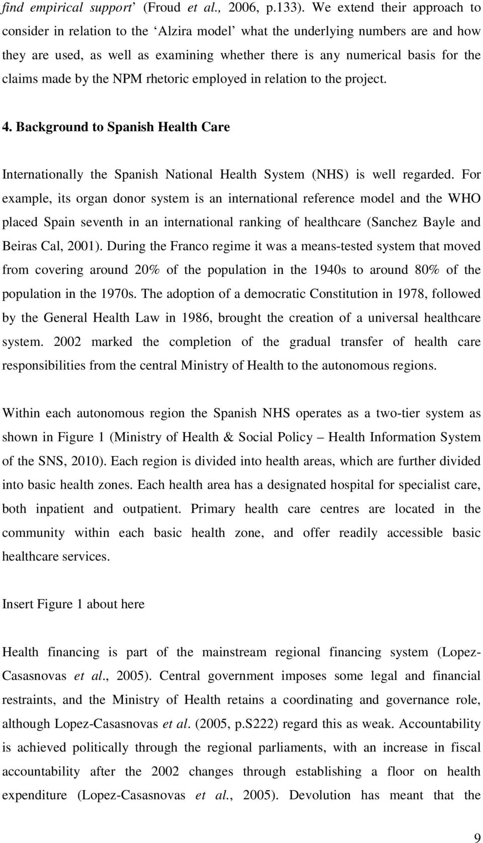 made by the NPM rhetoric employed in relation to the project. 4. Background to Spanish Health Care Internationally the Spanish National Health System (NHS) is well regarded.