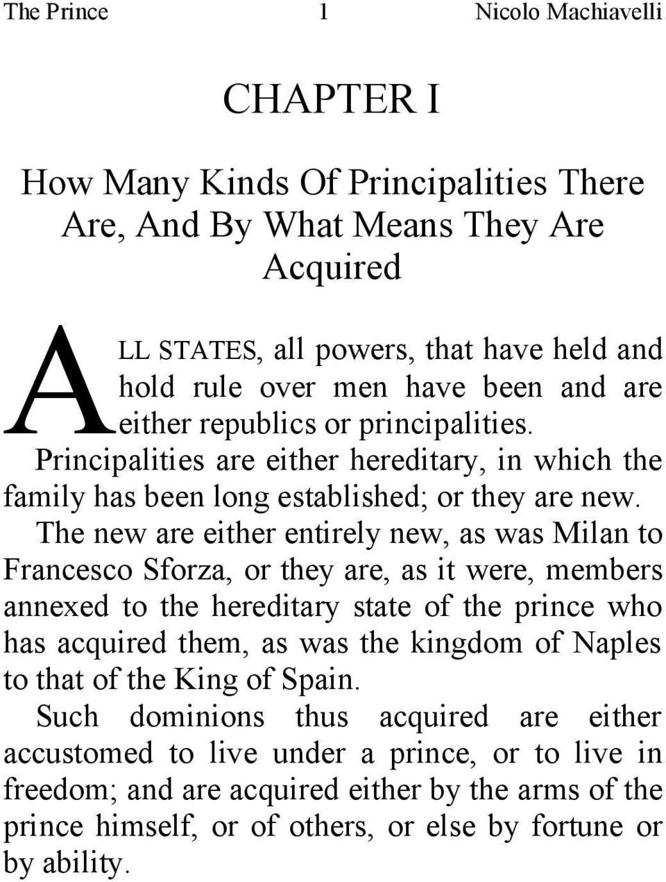 The new are either entirely new, as was Milan to Francesco Sforza, or they are, as it were, members annexed to the hereditary state of the prince who has acquired them, as was the kingdom of