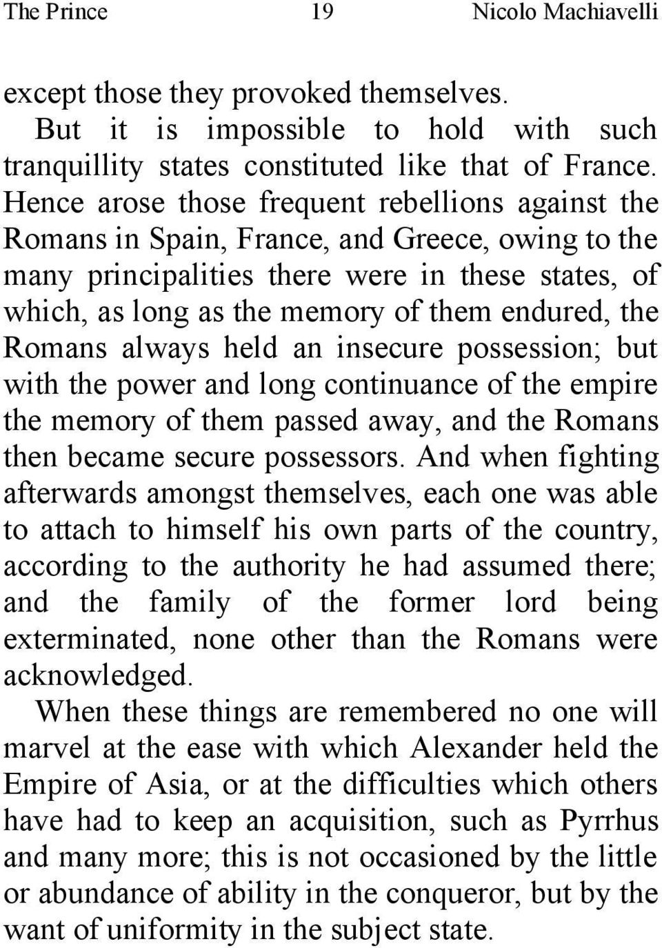 the Romans always held an insecure possession; but with the power and long continuance of the empire the memory of them passed away, and the Romans then became secure possessors.
