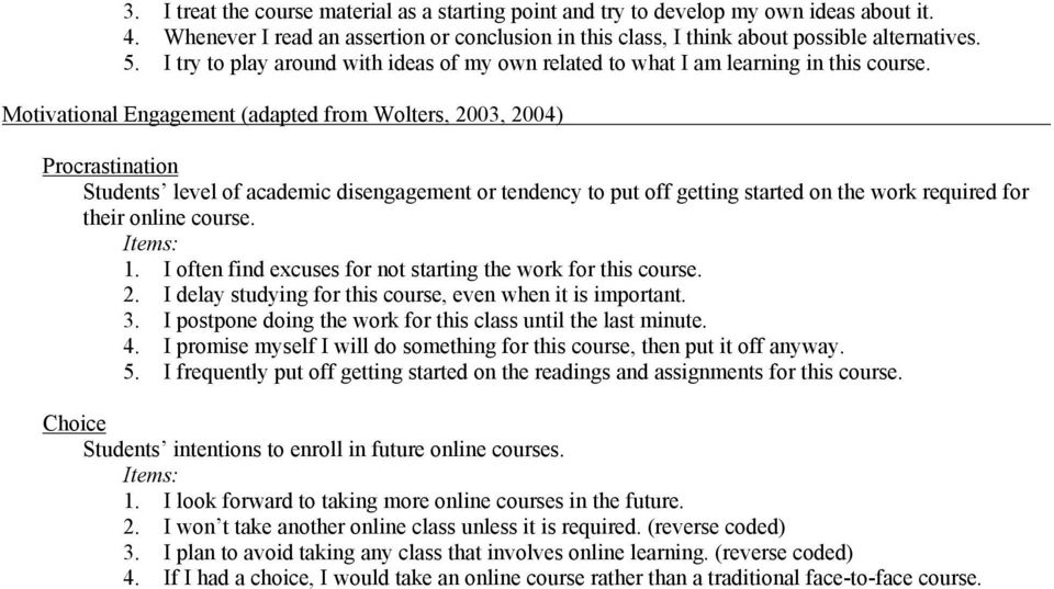 Motivational Engagement (adapted from Wolters, 2003, 2004) Procrastination Students level of academic disengagement or tendency to put off getting started on the work required for their online course.