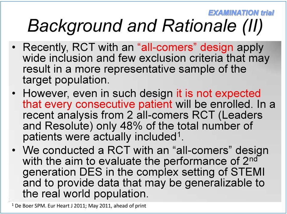 In a recent analysis from 2 all-comers RCT (Leaders and Resolute) only 48% of the total number of patients were actually included 1.