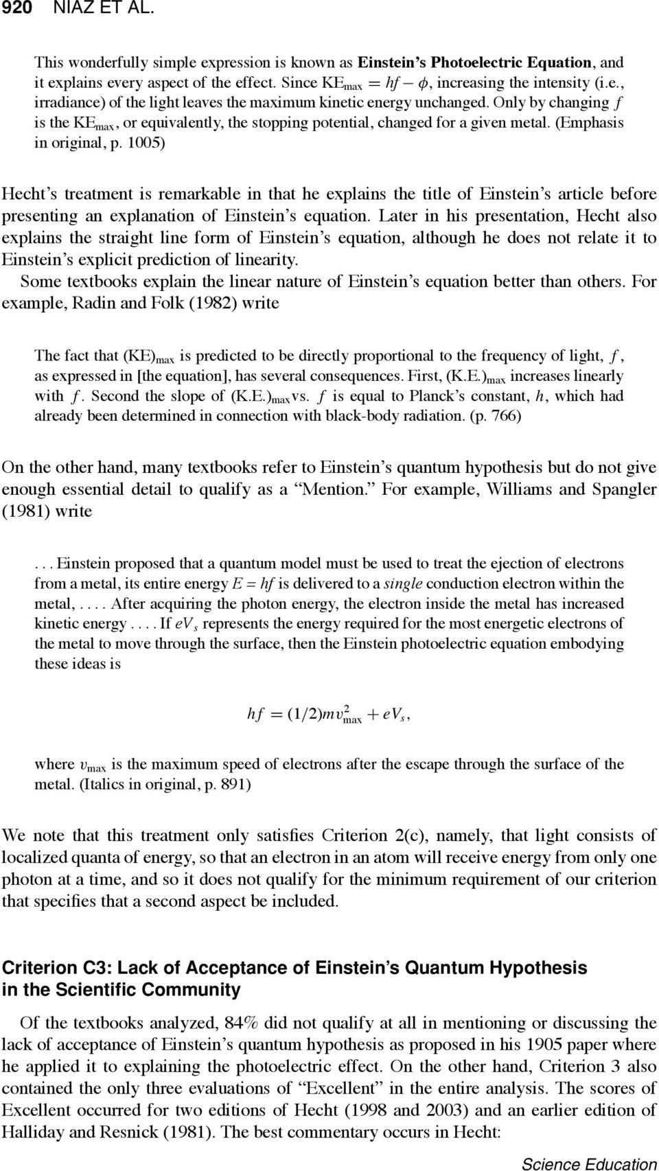 1005) Hecht s treatment is remarkable in that he explains the title of Einstein s article before presenting an explanation of Einstein s equation.