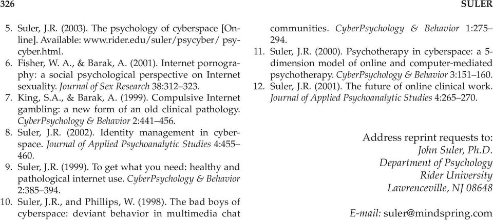 Compulsive Internet gambling: a new form of an old clinical pathology. CyberPsychology & Behavior 2:441 456. 8. Suler, J.R. (2002). Identity management in cyberspace.