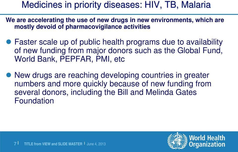 from major donors such as the Global Fund, World Bank, PEPFAR, PMI, etc New drugs are reaching developing countries in
