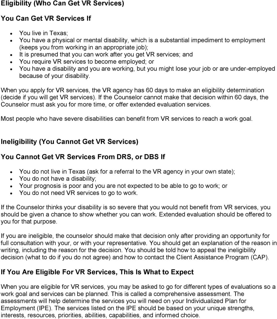 your job or are under-employed because of your disability. When you apply for VR services, the VR agency has 60 days to make an eligibility determination (decide if you will get VR services).