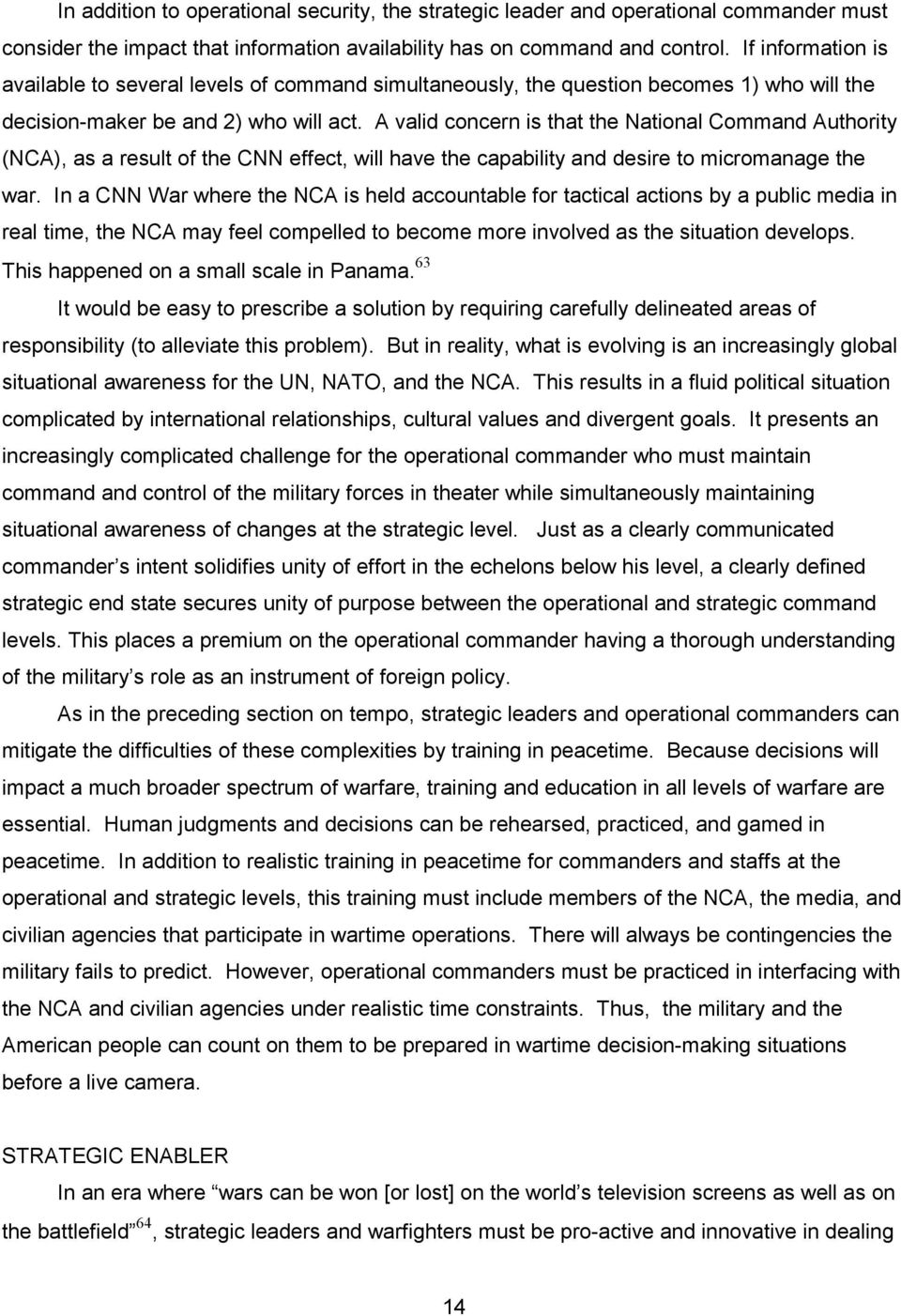 A valid concern is that the National Command Authority (NCA), as a result of the CNN effect, will have the capability and desire to micromanage the war.