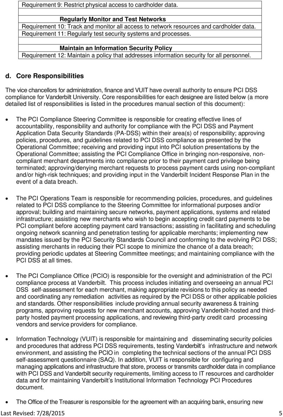 Core Responsibilities The vice chancellors for administration, finance and VUIT have overall authority to ensure PCI DSS compliance for Vanderbilt University.