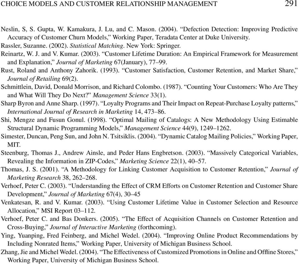 Reinartz, W. J. and V. Kumar. (2003). Customer Lifetime Duration: An Empirical Framework for Measurement and Explanation, Journal of Marketing 67(January), 77 99. Rust, Roland and Anthony Zahorik.
