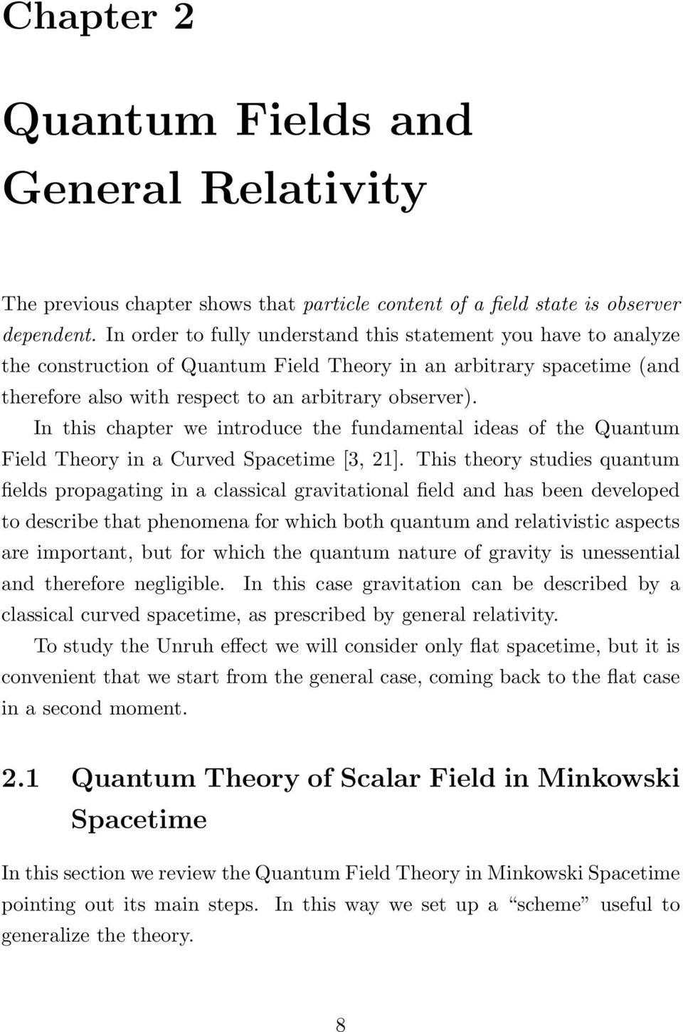 In this chapter we introduce the fundamental ideas of the Quantum Field Theory in a Curved Spacetime [3, 21].