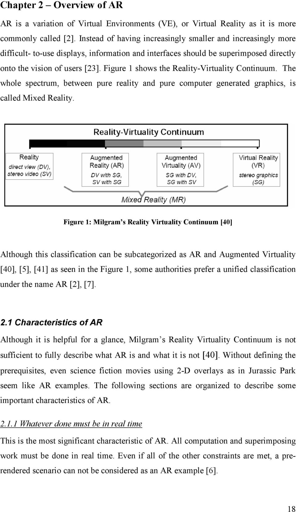 Figure 1 shows the Reality-Virtuality Continuum. The whole spectrum, between pure reality and pure computer generated graphics, is called Mixed Reality.
