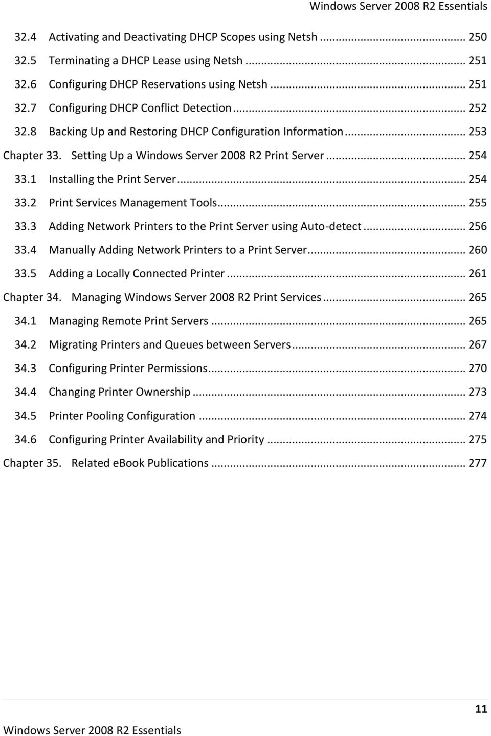 .. 255 33.3 Adding Network Printers to the Print Server using Auto-detect... 256 33.4 Manually Adding Network Printers to a Print Server... 260 33.5 Adding a Locally Connected Printer... 261 Chapter 34.