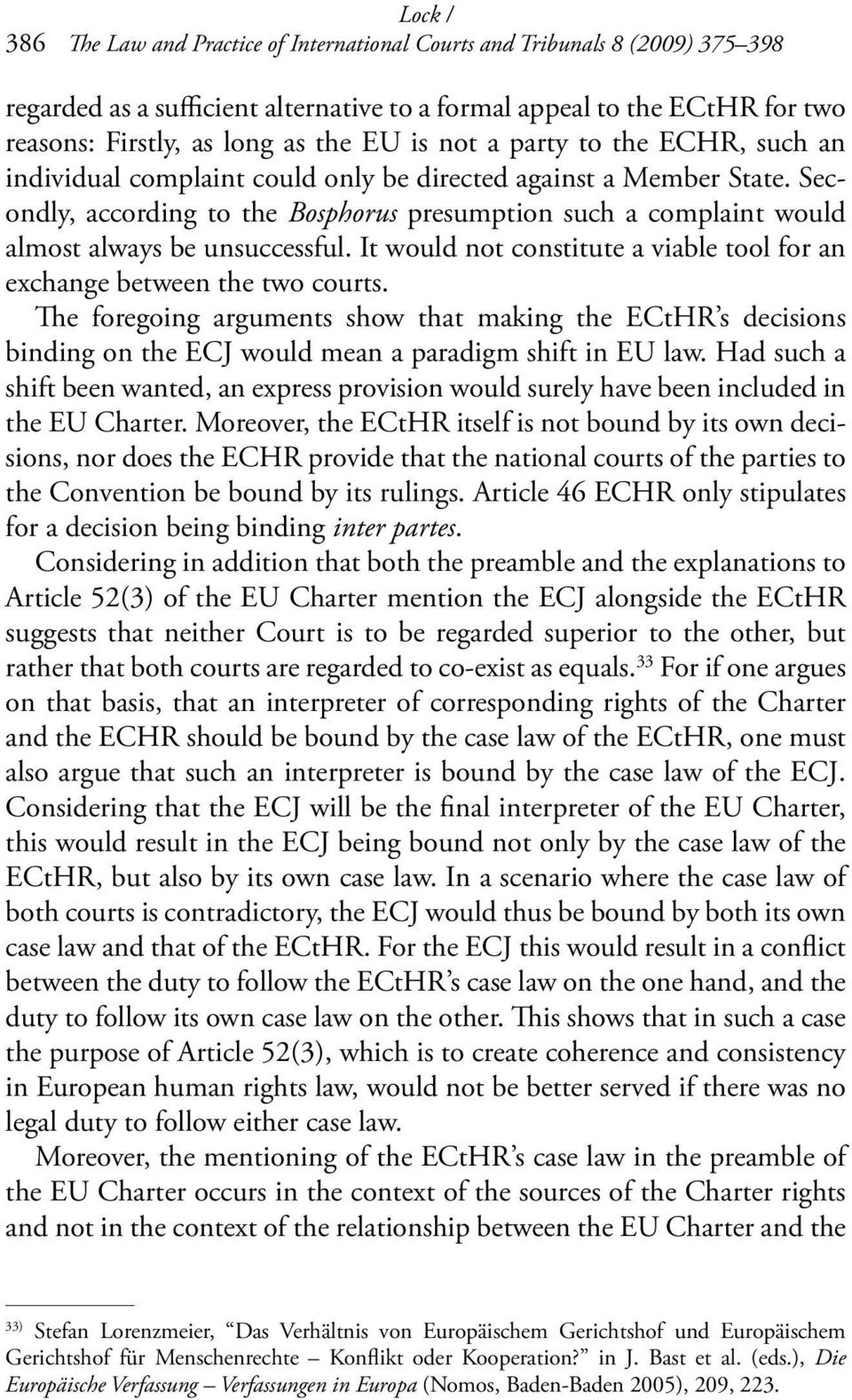 It would not constitute a viable tool for an exchange between the two courts. The foregoing arguments show that making the ECtHR s decisions binding on the ECJ would mean a paradigm shift in EU law.