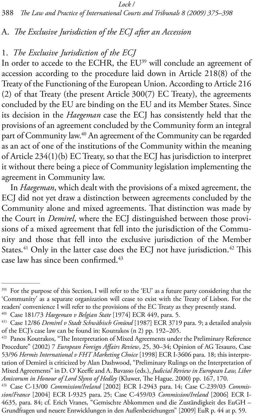 Functioning of the European Union. According to Arti cle 216 (2) of that Treaty (the present Article 300(7) EC Treaty), the agreements concluded by the EU are binding on the EU and its Member States.