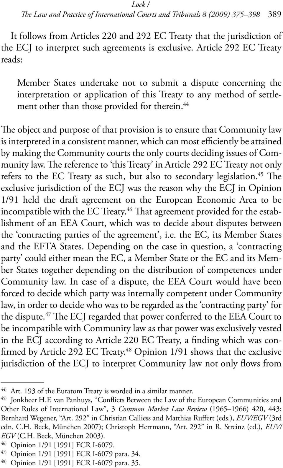 Article 292 EC Treaty reads: Member States undertake not to submit a dispute concerning the interpretation or application of this Treaty to any method of settlement other than those provided for