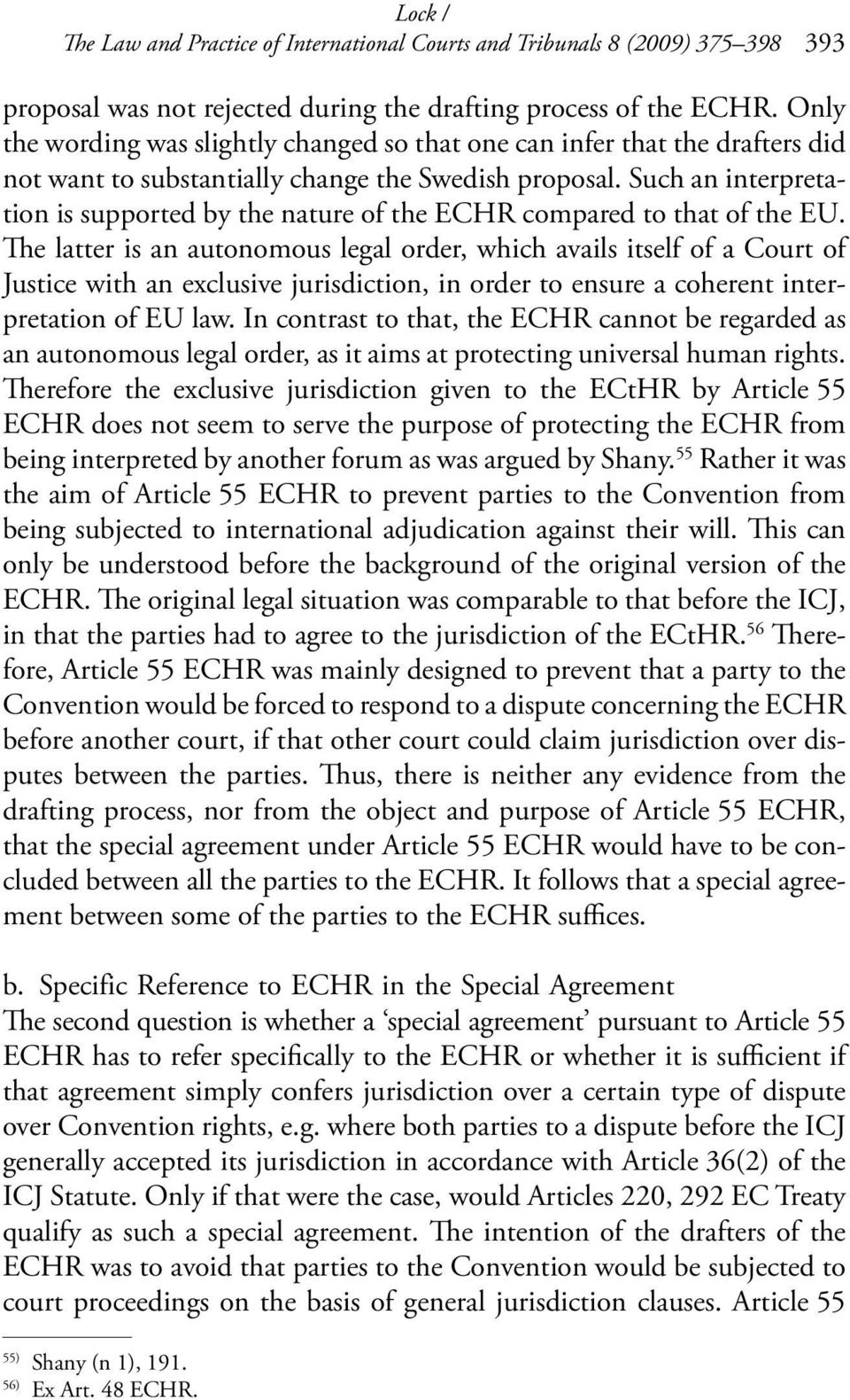 Such an interpretation is supported by the nature of the ECHR compared to that of the EU.