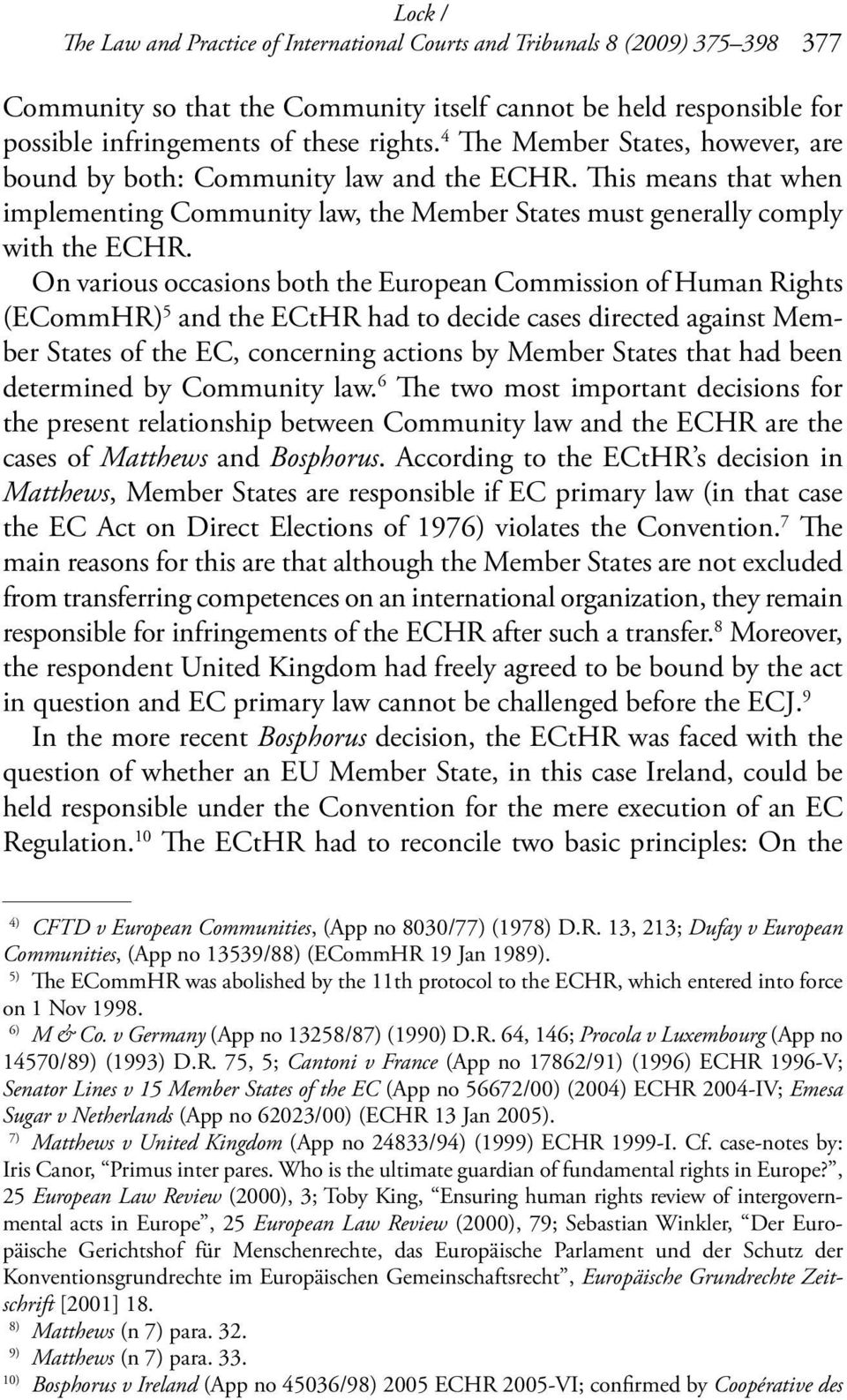 On various occasions both the European Commission of Human Rights (ECommHR) 5 and the ECtHR had to decide cases directed against Member States of the EC, concerning actions by Member States that had