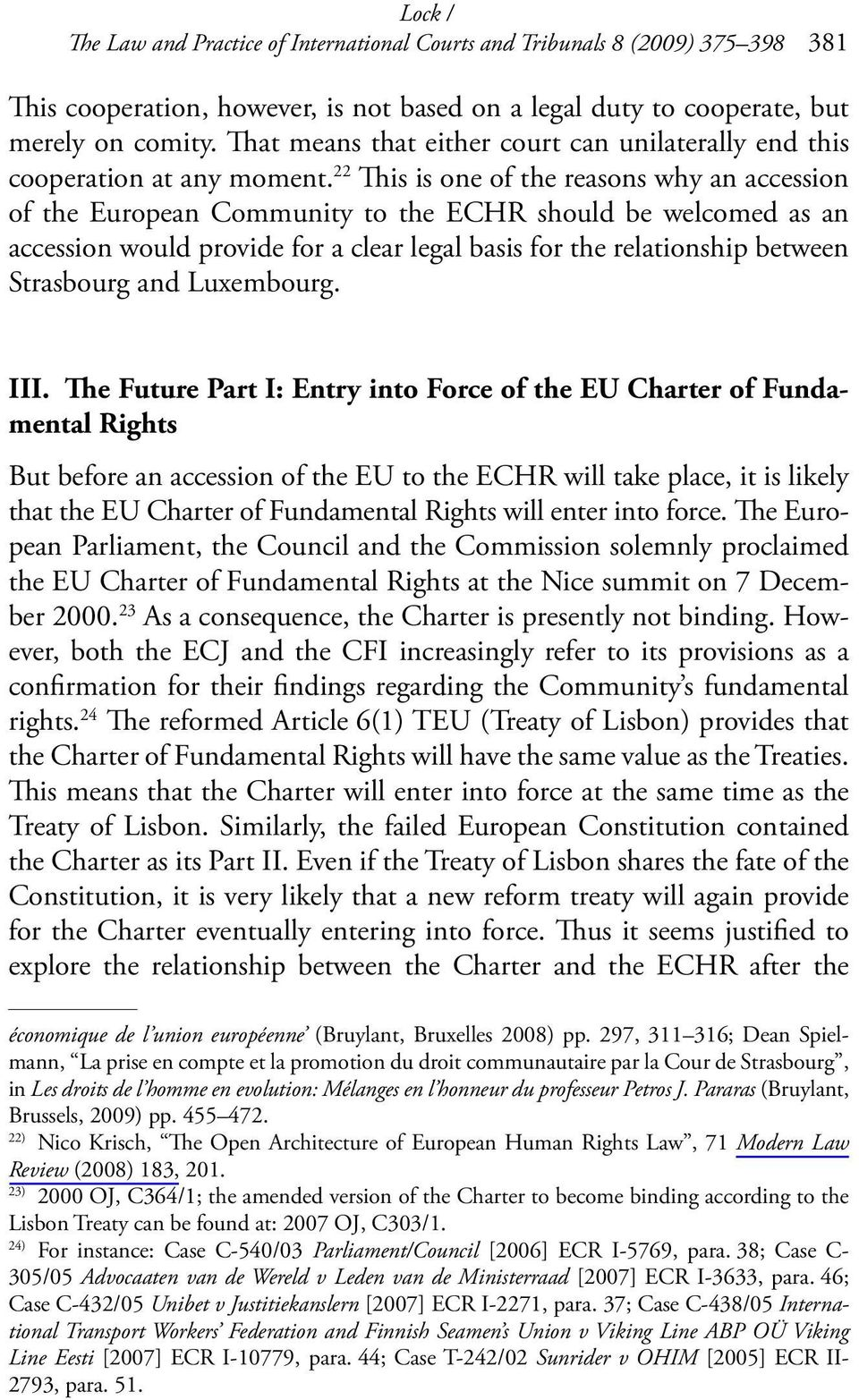 22 This is one of the reasons why an accession of the European Community to the ECHR should be welcomed as an accession would provide for a clear legal basis for the relationship between Strasbourg