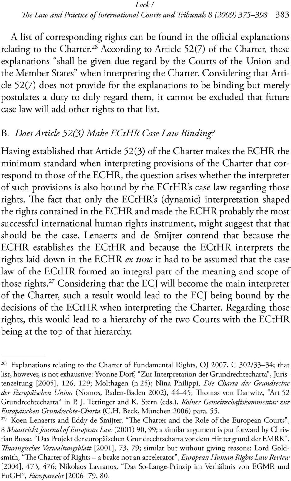 Considering that Article 52(7) does not provide for the explanations to be binding but merely postulates a duty to duly regard them, it cannot be excluded that future case law will add other rights