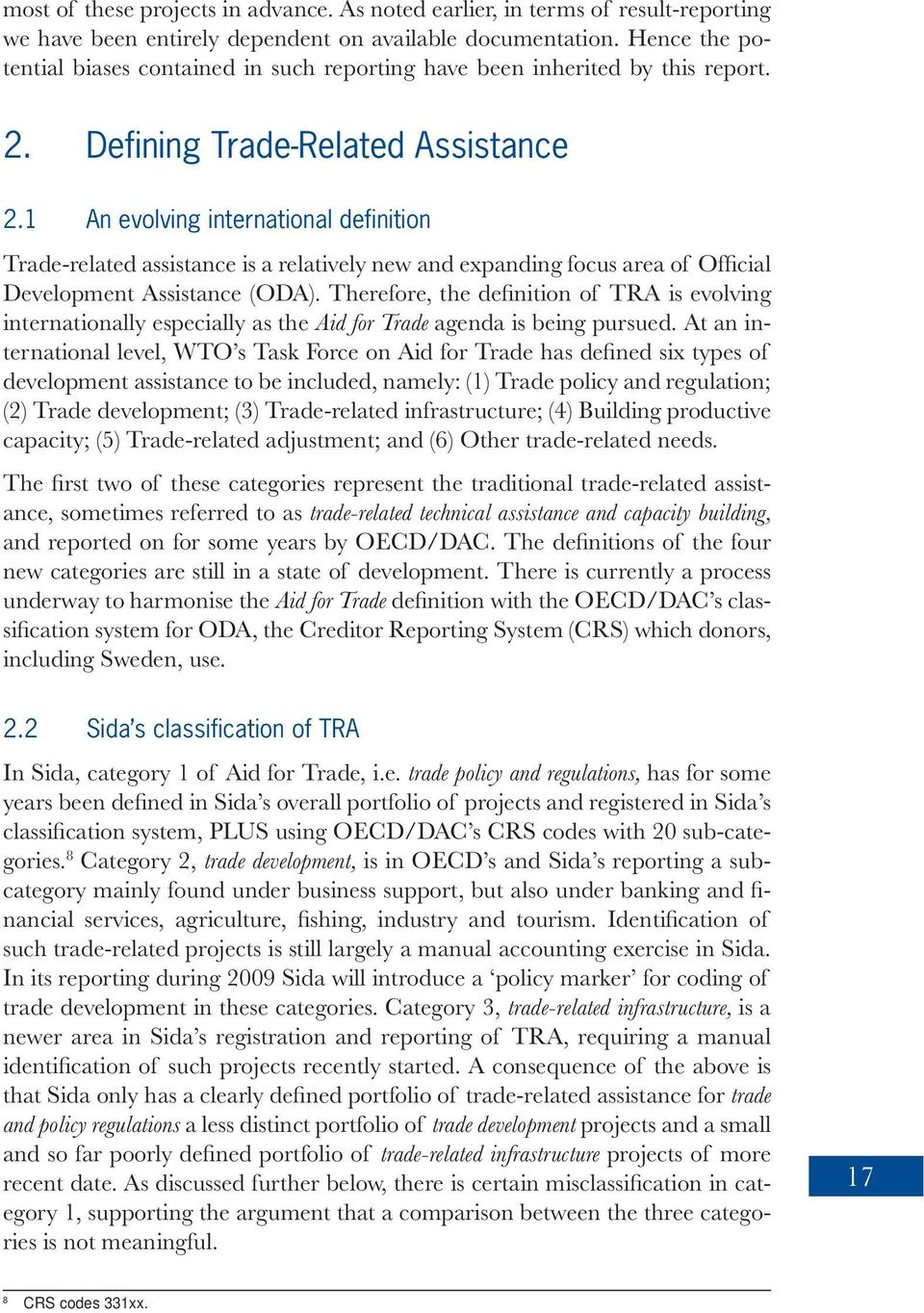 1 An evolving international definition Trade-related assistance is a relatively new and expanding focus area of Official Development Assistance (ODA).