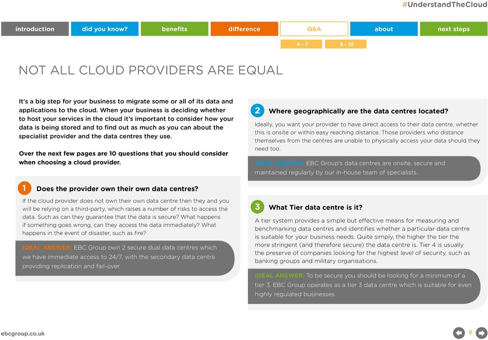 the data centres they use. Over the next few pages are 10 questions that you should consider when choosing a cloud provider. 2 Where geographically are the data centres located?