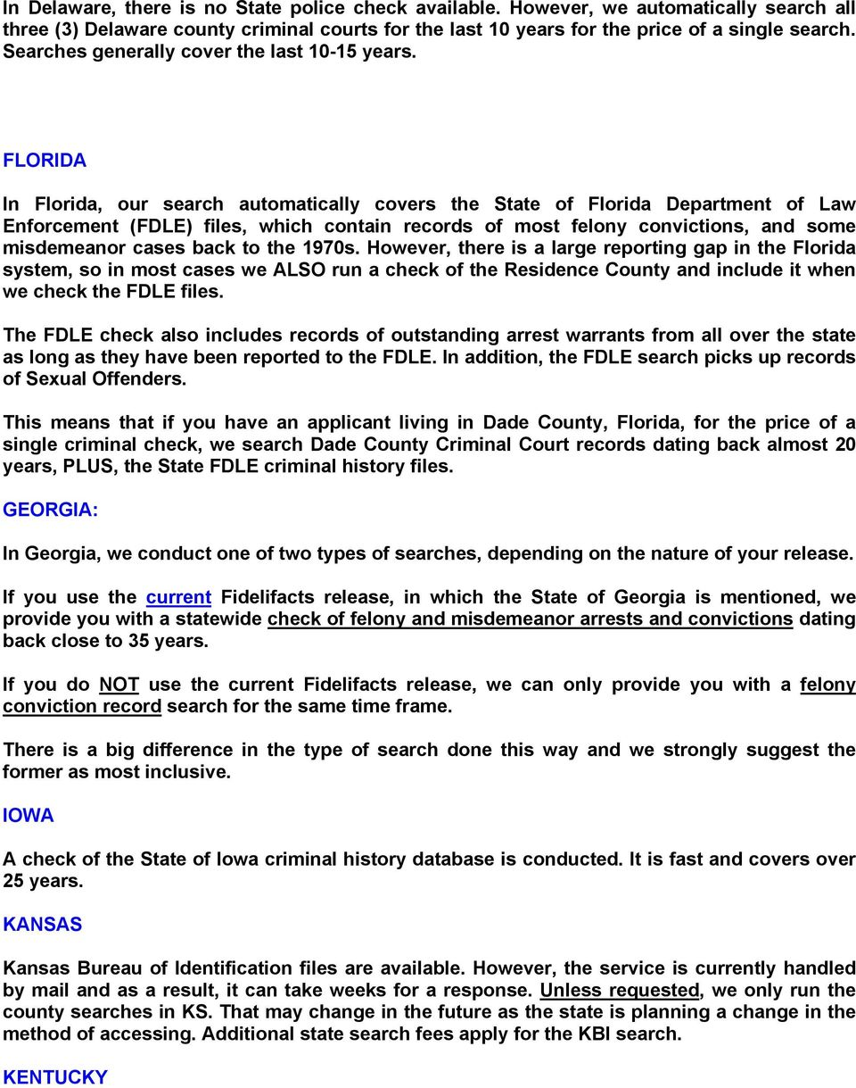 FLORIDA In Florida, our search automatically covers the State of Florida Department of Law Enforcement (FDLE) files, which contain records of most felony convictions, and some misdemeanor cases back