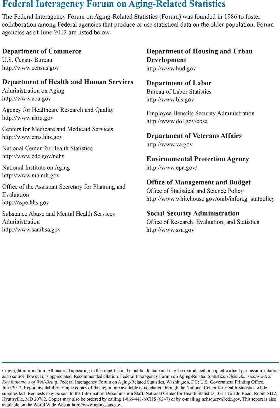 gov Department of Health and Human Services Administration on Aging http://www.aoa.gov Agency for Healthcare Research and Quality http://www.ahrq.