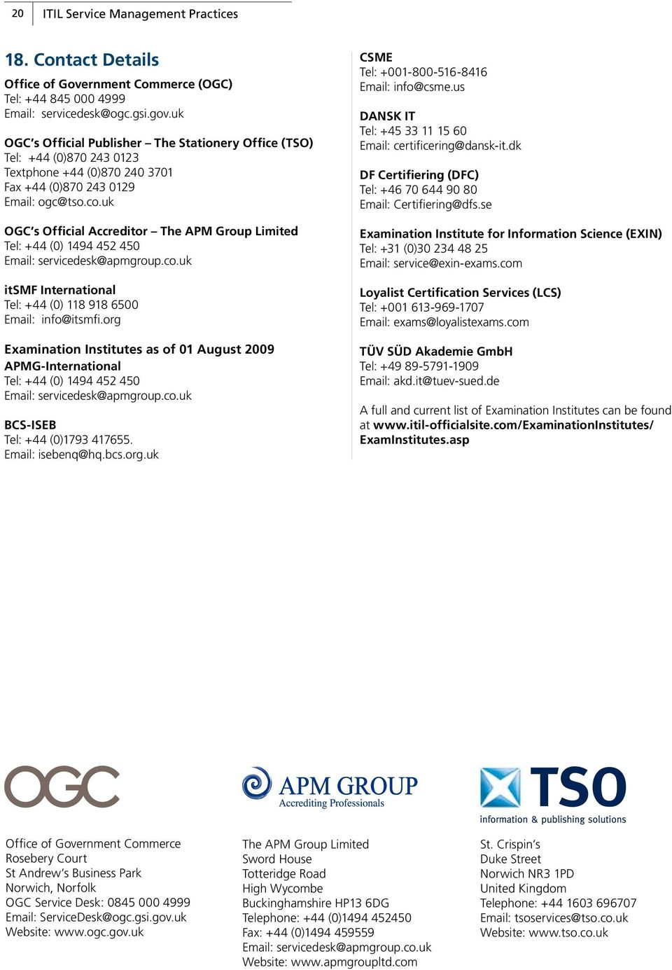 uk OGC s Official Accreditor The APM Group Limited Tel: +44 (0) 1494 452 450 Email: servicedesk@apmgroup.co.uk itsmf International Tel: +44 (0) 118 918 6500 Email: info@itsmfi.