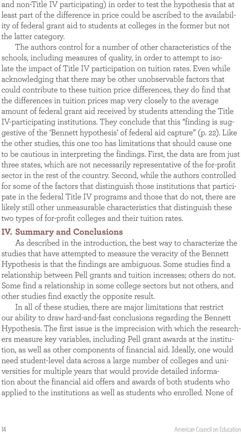 The authors control for a number of other characteristics of the schools, including measures of quality, in order to attempt to isolate the impact of Title IV participation on tuition rates.