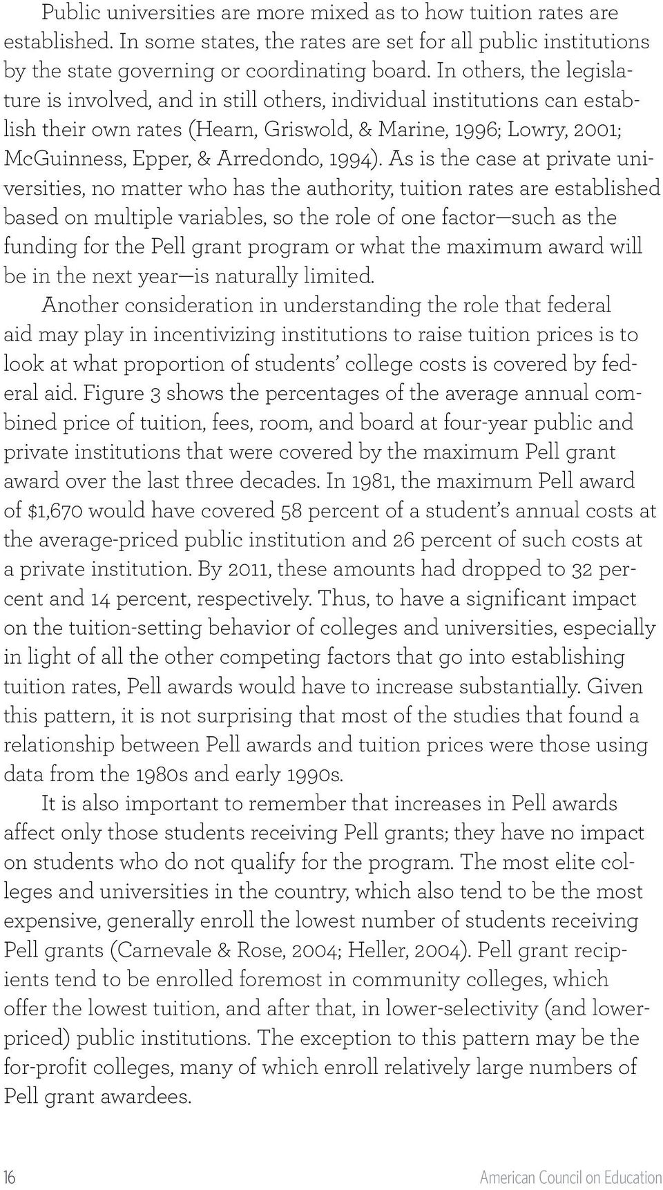 As is the case at private universities, no matter who has the authority, tuition rates are established based on multiple variables, so the role of one factor such as the funding for the Pell grant