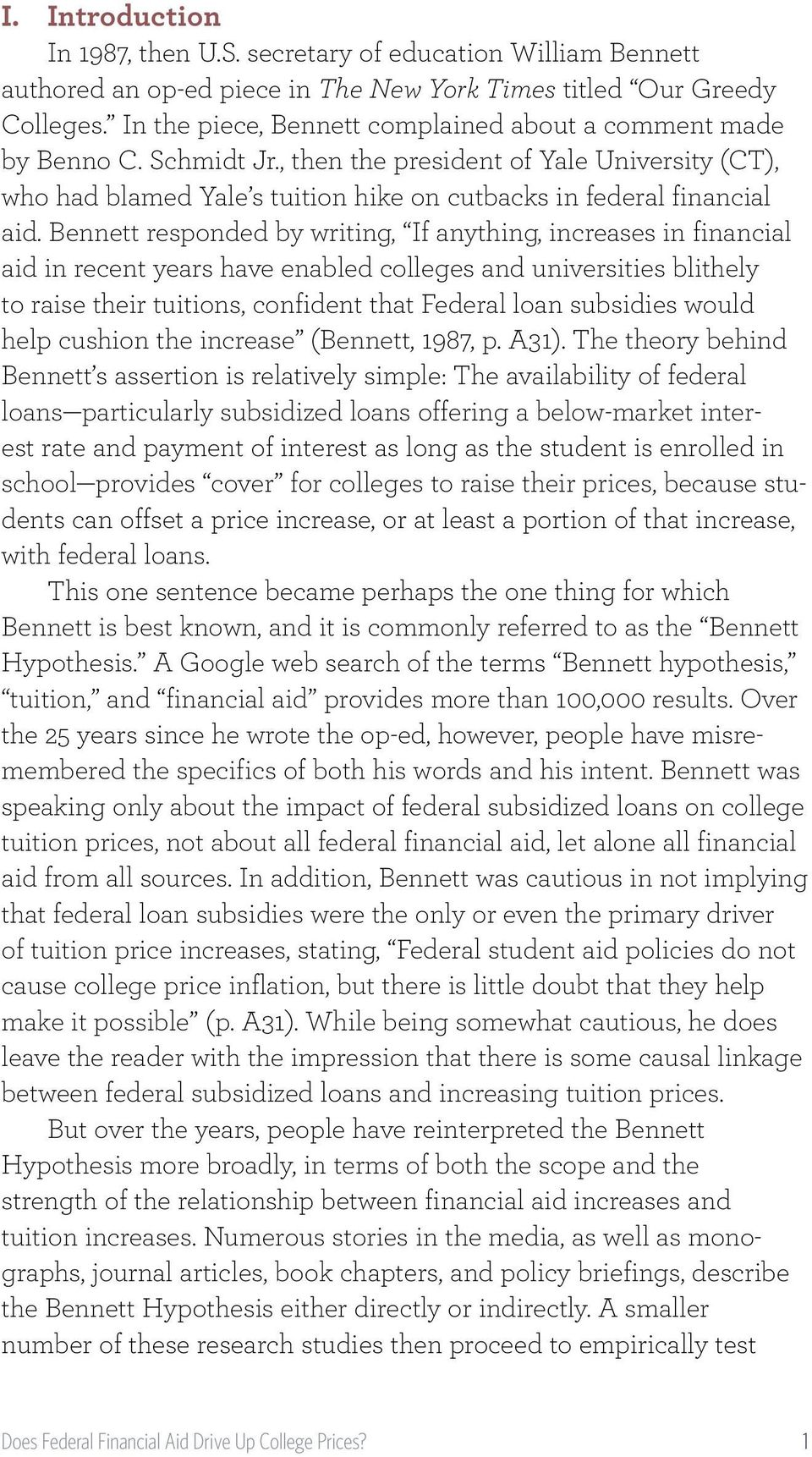 Bennett responded by writing, If anything, increases in financial aid in recent years have enabled colleges and universities blithely to raise their tuitions, confident that Federal loan subsidies