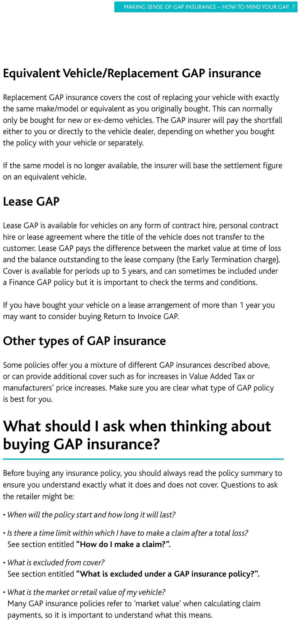 The GAP insurer will pay the shortfall either to you or directly to the vehicle dealer, depending on whether you bought the policy with your vehicle or separately.