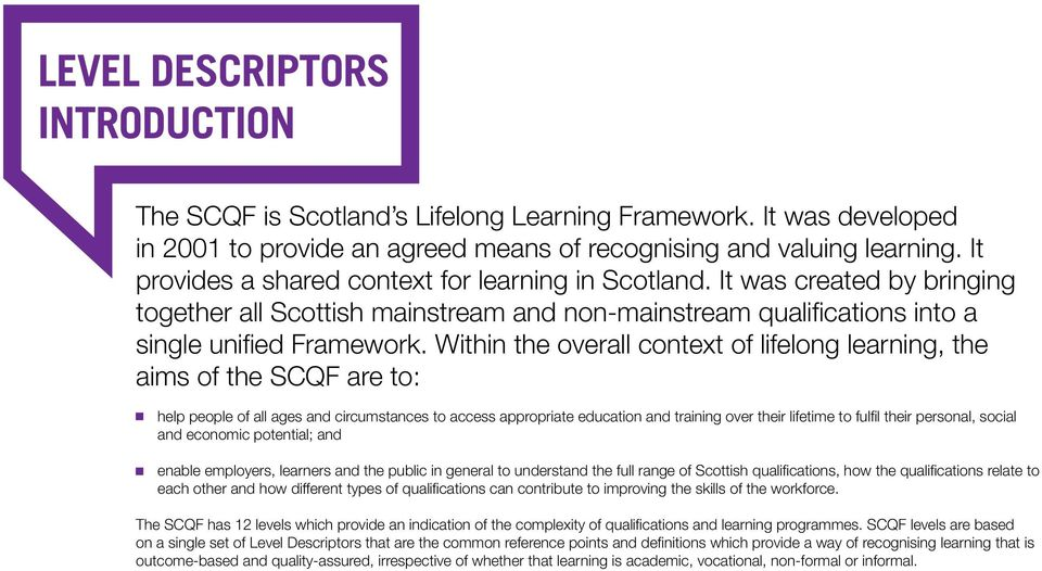 Within the overall context of lifelong learning, the aims of the SCQF are to: help people of all ages and circumstances to access appropriate education and training over their lifetime to fulfil