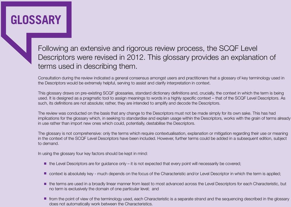 and clarify interpretation in context. This glossary draws on pre-existing SCQF glossaries, standard dictionary definitions and, crucially, the context in which the term is being used.