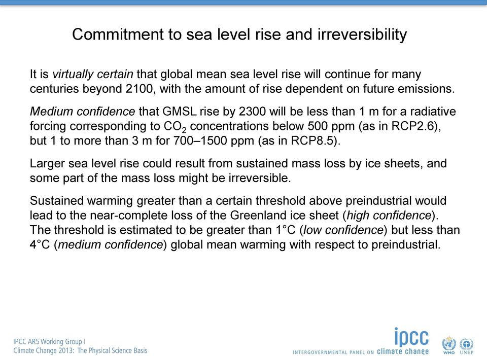 6), but 1 to more than 3 m for 700 1500 ppm (as in RCP8.5). Larger sea level rise could result from sustained mass loss by ice sheets, and some part of the mass loss might be irreversible.