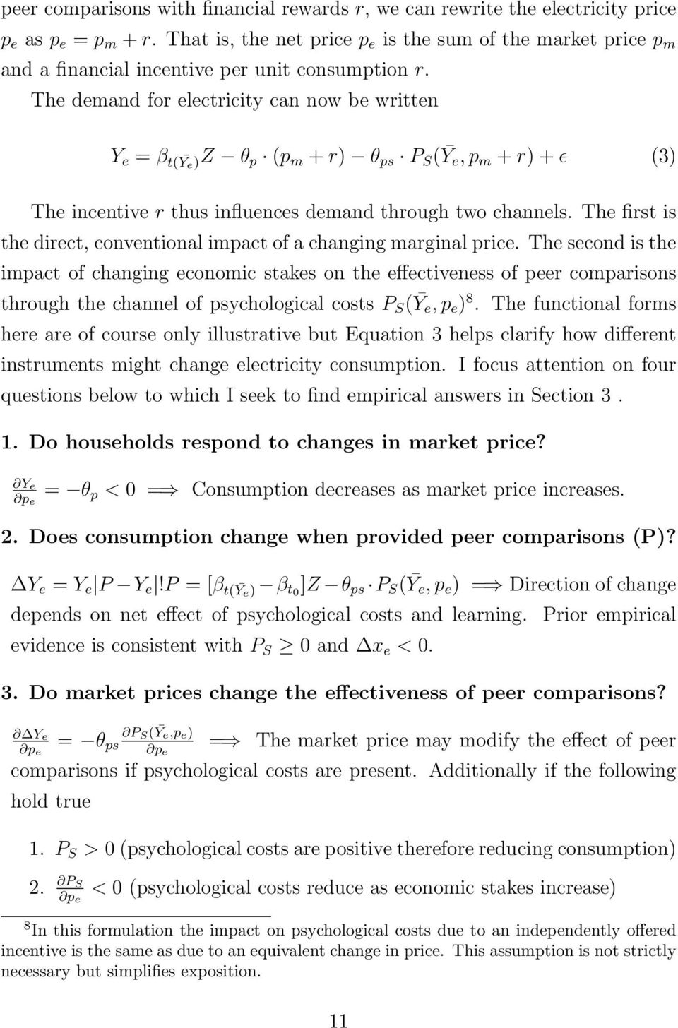 The demand for electricity can now be written Y e = β t( Ȳ e)z θ p (p m + r) θ ps P S (Ȳe, p m + r) + ɛ (3) The incentive r thus influences demand through two channels.