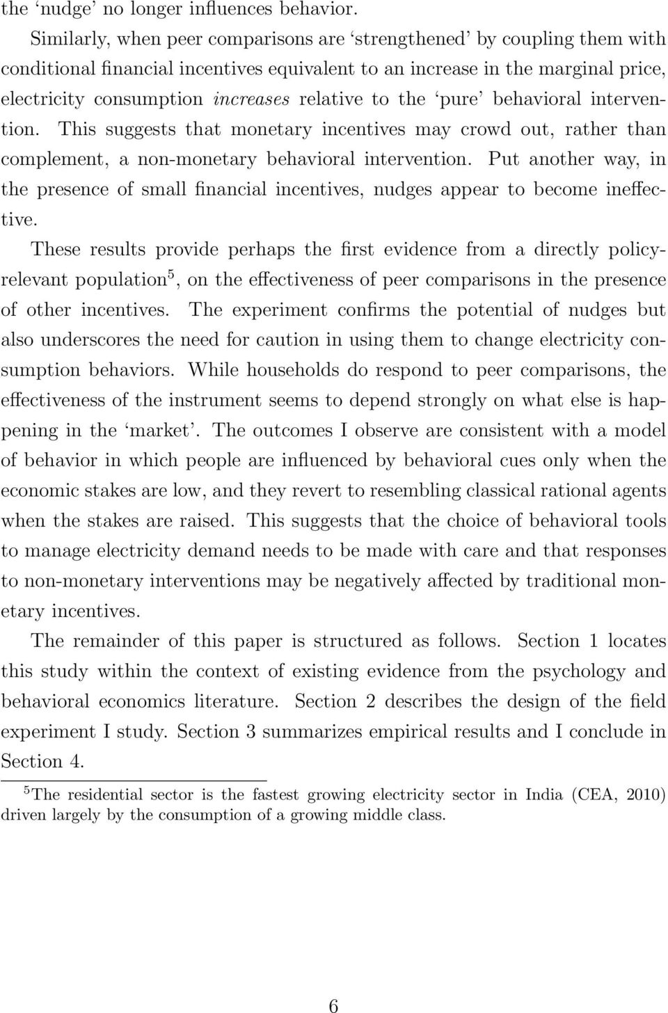 the pure behavioral intervention. This suggests that monetary incentives may crowd out, rather than complement, a non-monetary behavioral intervention.