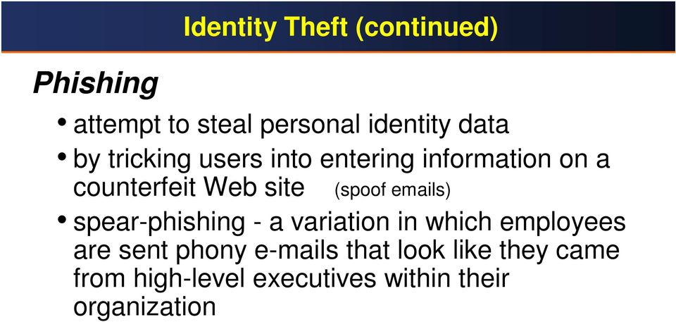 emails) spear-phishing - a variation in which employees are sent phony