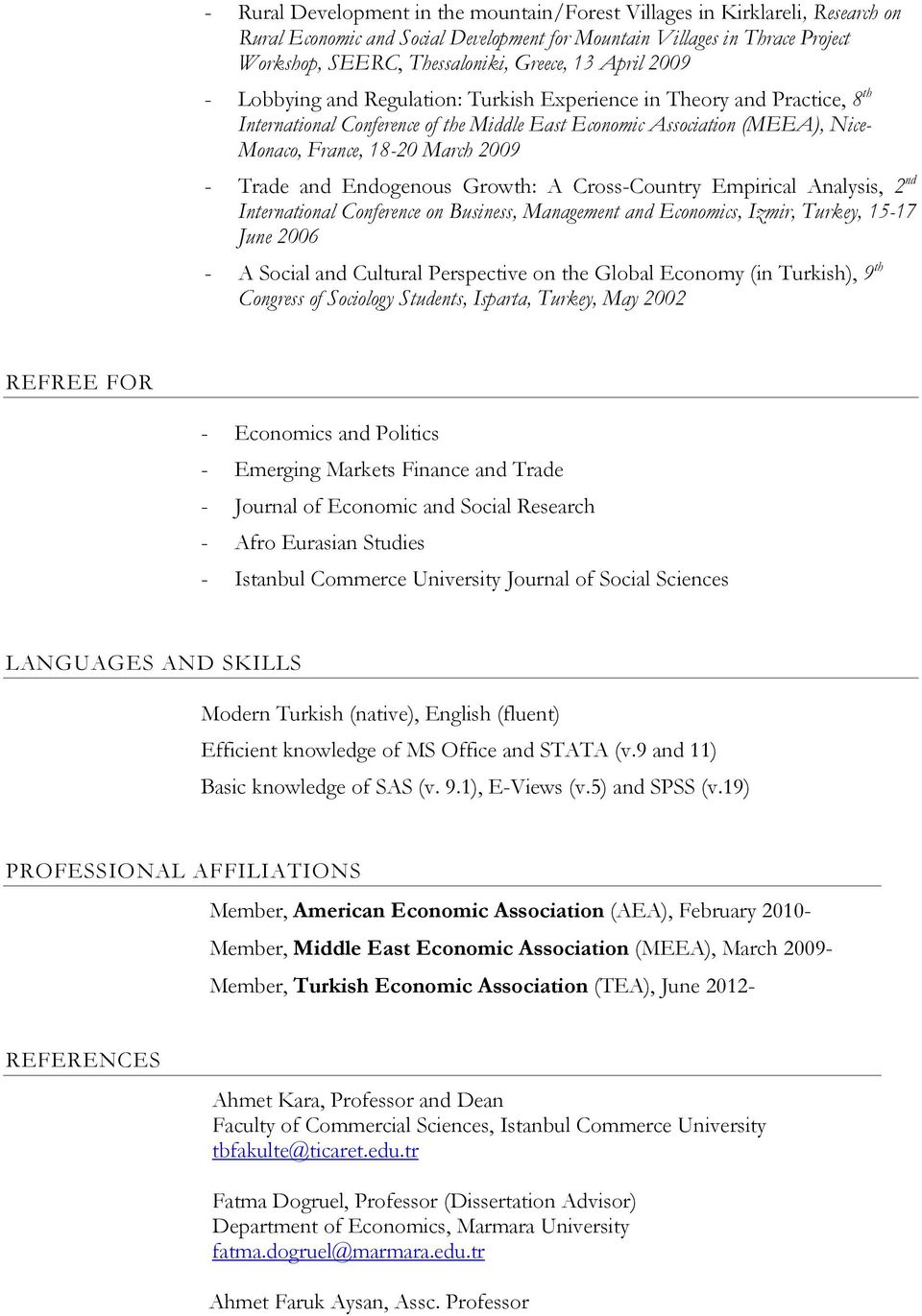 Trade and Endogenous Growth: A Cross-Country Empirical Analysis, 2 nd International Conference on Business, Management and Economics, Izmir, Turkey, 15-17 June 2006 - A Social and Cultural