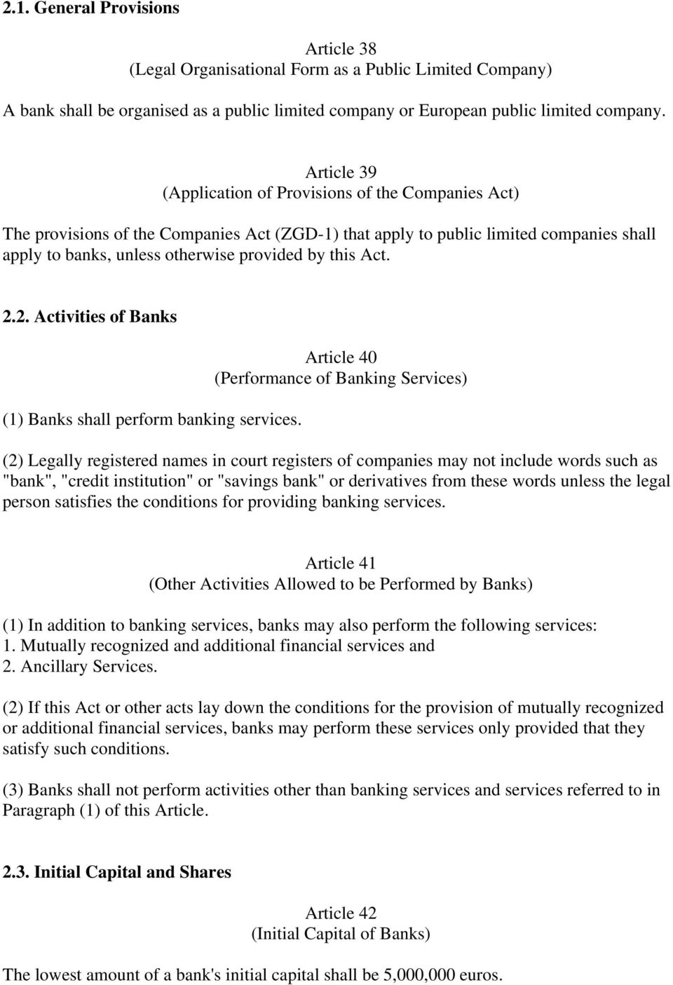 Act. 2.2. Activities of Banks (1) Banks shall perform banking services.
