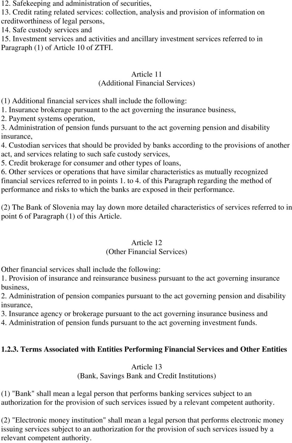 Article 11 (Additional Financial Services) (1) Additional financial services shall include the following: 1. Insurance brokerage pursuant to the act governing the insurance business, 2.
