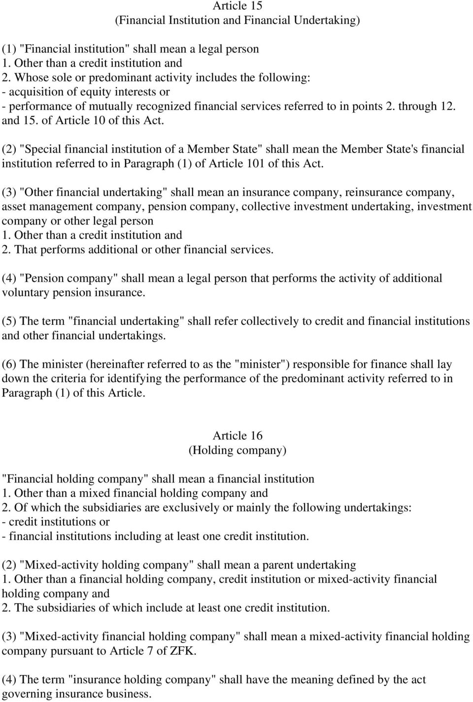 "of Article 10 of this Act. (2) ""Special financial institution of a Member State"" shall mean the Member State's financial institution referred to in Paragraph (1) of Article 101 of this Act."