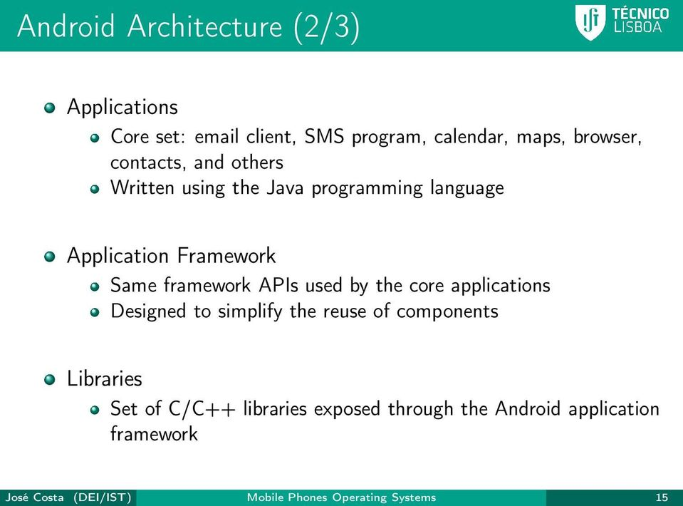 APIs used by the core applications Designed to simplify the reuse of components Libraries Set of C/C++