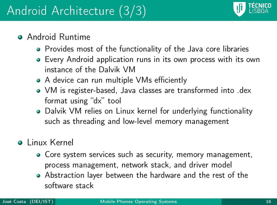 dex format using dx tool Dalvik VM relies on Linux kernel for underlying functionality such as threading and low-level memory management Linux Kernel Core system services