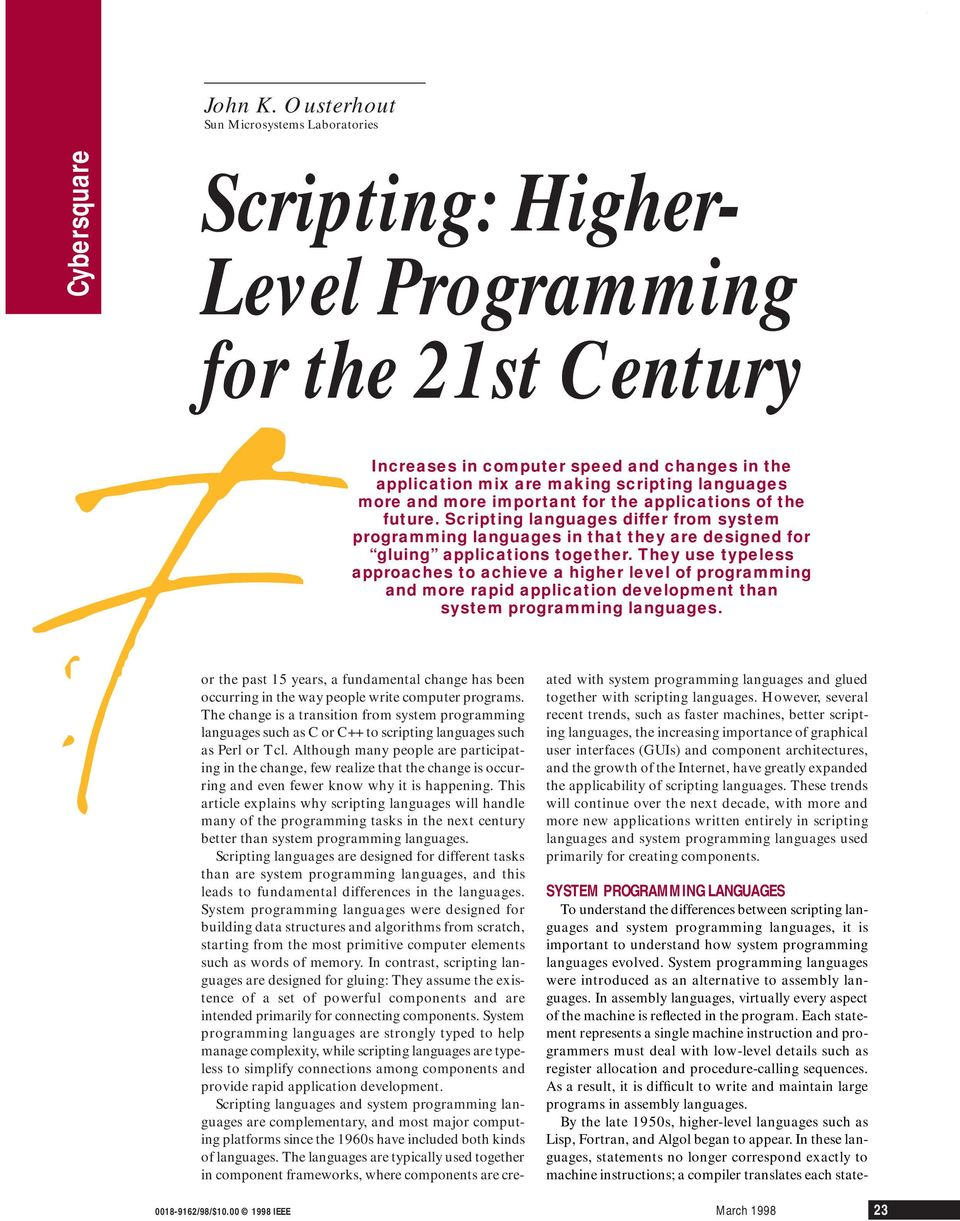 languages more and more important for the applications of the future. Scripting languages differ from system programming languages in that they are designed for gluing applications together.