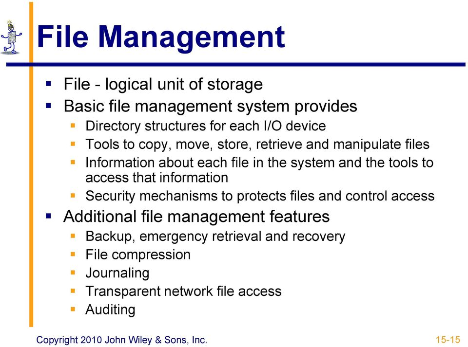 tools to access that information Security mechanisms to protects files and control access Additional file management